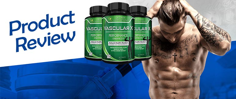 Vascular X – Enhance Muscle Size & Get Better Hormones!